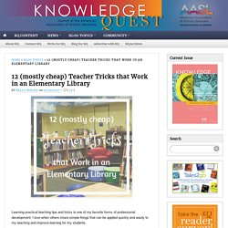 12 (mostly cheap) Teacher Tricks that Work in an Elementary Library