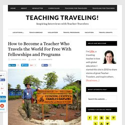 How to Become a Teacher Who Travels the World For Free With Fellowships and Programs