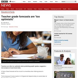 Teacher grade forecasts are 'too optimistic' - BBC News