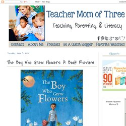 Teacher Mom of 3: The Boy Who Grew Flowers: A Book Review