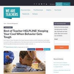 Best of Teacher HELPLINE! Keeping Your Cool When Behavior Gets Tough