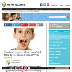 Teacher Helpline: How How Can I Help to Refocus a Student With ADHD?