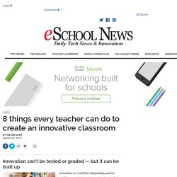 8 things every teacher can do to create an innovative classroom