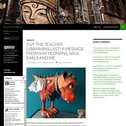 Cut the teacher librarians last! A message from Kim Yeomans, Nick Earls and me