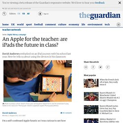 An Apple for the teacher: are iPads the future in class? | Teacher Network Blog | Guardian Professional
