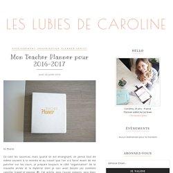 Mon Teacher Planner pour 2016-2017 - Les Lubies de Caroline