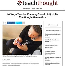 10 Ways Teacher Planning Should Adjust To The Google Generation