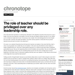 The role of teacher should be privileged over any leadership role.