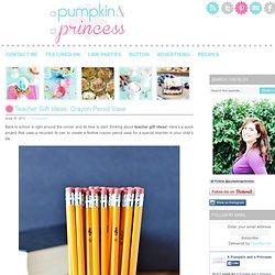 Teacher Gift Ideas: Crayon Pencil Vase - A Pumpkin And A Princess