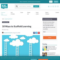 10 Teacher-Tested Ways to Scaffold Learning