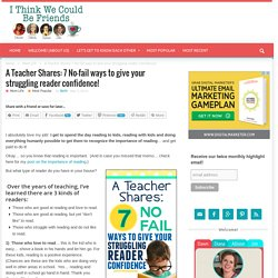 A Teacher Shares: 7 No-fail ways to help your struggling reader!