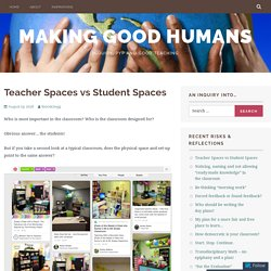 Teacher Spaces vs Student Spaces – Making Good Humans