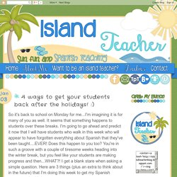 Island Teacher: 4 ways to get your students back after the holidays! :)