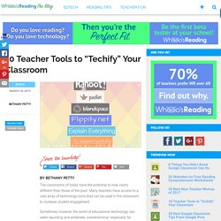 "10 Teacher Tools to ""Techify"" Your Classroom"