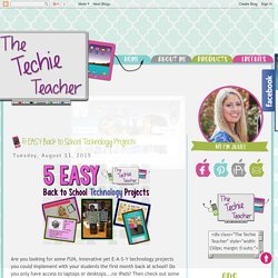 The Techie Teacher: 5 EASY Back to School Technology Projects