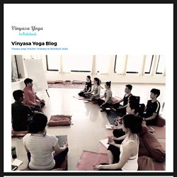 Why Yoga Teacher Training in Rishikesh India from Vinyasa Yoga School Rishikesh Would Be Among The Best – Vinyasa Yoga Blog