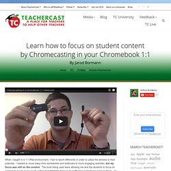 Learn how to focus on content by Chromecasting in your Chromebook 1:1