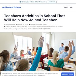 Teachers Activities in School That Will Help New Joined Teacher – Grid Game Galore