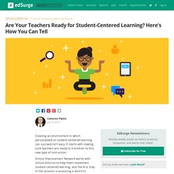 Are Your Teachers Ready for Student Centered Learning? Here's How You Can Tell