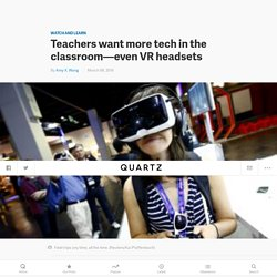 Teachers want more tech in the classroom—even VR headsets — Quartz