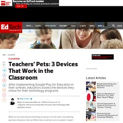 Teachers' Pets: 3 Devices That Work in the Classroom