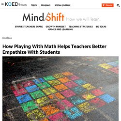 How Playing With Math Helps Teachers Better Empathize With Students