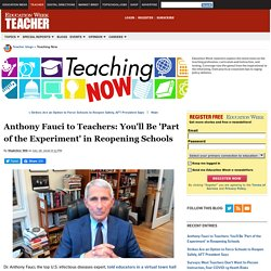Anthony Fauci to Teachers: You'll Be 'Part of the Experiment' in Reopening Schools - Teaching Now