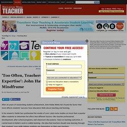'Too Often, Teachers Deny Their Own Expertise': John Hattie on the Educator Mindframe - Teaching Now