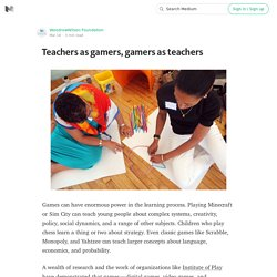 Teachers as gamers, gamers as teachers