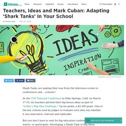 Teachers, Ideas and Mark Cuban: Adapting 'Shark Tanks' In Your School
