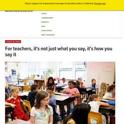 For teachers, it's not just what you say, it's how you say it