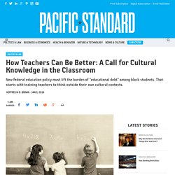 How Teachers Can Be Better: A Call for Cultural Knowledge in the Classroom
