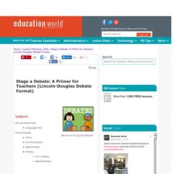 Stage a Debate: A Primer for Teachers (Lincoln-Douglas Debate Format)