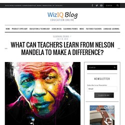 What can Teachers Learn from Nelson Mandela to Make a Difference?