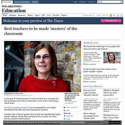 Best teachers to be made 'masters' of the classroom