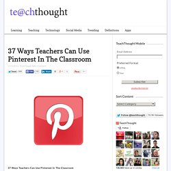 37 Ways Teachers Can Use Pinterest In The Classroom
