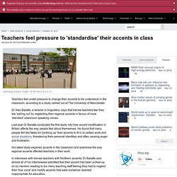 Teachers feel pressure to 'standardise' their accents in class