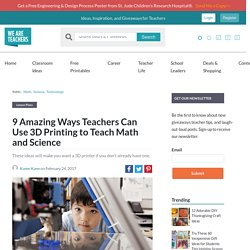 9 Ways Teachers Can Use a 3D Printer to Teach Math and Science