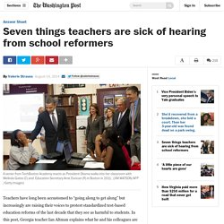 Seven things teachers are sick of hearing from school reformers