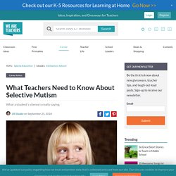 What Teachers Need to Know About Selective Mutism