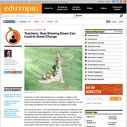 Teachers: How Slowing Down Can Lead to Great Change