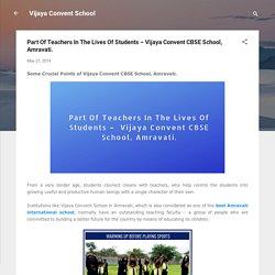Part Of Teachers In The Lives Of Students – Vijaya Convent CBSE School, Amravati.
