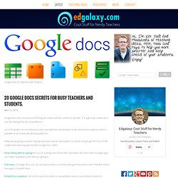 20 Google Docs Secrets for busy teachers and students.