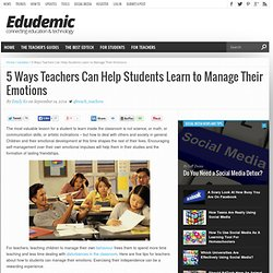 5 Ways Teachers Can Help Students Learn to Manage Their Emotions