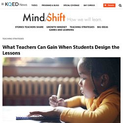 What Teachers Can Gain When Students Design the Lessons