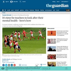 It's time for teachers to look after their mental health – here's how