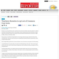 Teachers threaten to opt out of Common Core tests - Renton Reporter