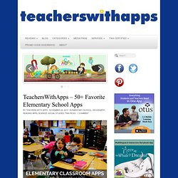 50+ Favorite Elementary School Apps - by TeachersWithApps