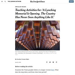 Teaching Activities for: 'A Lynching Memorial Is Opening. The Country Has Never Seen Anything Like It.'