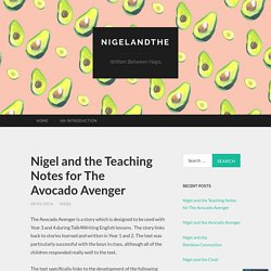 Nigel and the Teaching Notes for The Avocado Avenger